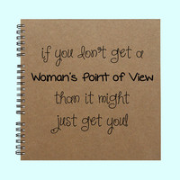 if you don't get a Woman's Point Of View - Book, Large Journal, Personalized Book, Personalized Journal, , Sketchbook, Scrapbook, Smashbook