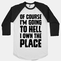 Of Course I'm Going To Hell I Own The Place