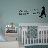 My Arms Are Little, But My Hugs with dinosaur Wall Decal - Quote - Gift Idea - Nursery - Kids Room - Home Decor - Baby Room - Crib