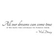 """wall quotes wall decals - """"All our dreams can come true, if we have the courage to pursue them"""""""