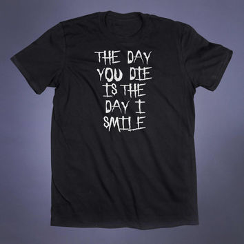 The Day You Day Is The Day I Smile Slogan Tee Anti Social Grunge Sarcastic Alternative Clothing Emo Goth Tumblr T-shirt