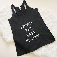 I Fancy The Bass Player Tri Blend Racerback Tank from R+E