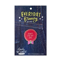Didn't Lose My Shit Everyday Bravery Pin