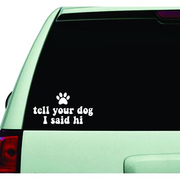 Tell Your Dog I Said Hi Wall Decal Car Truck Window Windshield JDM Sticker Vinyl Lettering Quote Boy Girl Funny Animal Puppy Paw Print