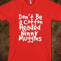 Supermarket: Don't Be A Cotton Headed Ninny Muggins  from Glamfoxx Shirts