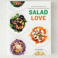 Salad Love: Crunchy, Savory, And Filling Meals You Can Make Every Day By David Bez