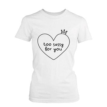 Women's Funny Graphic Tee - Too Sassy For You White Cotton T-shirt