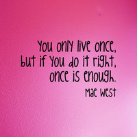 Mae West removable wall quote You Only Live by daydreamerdesign