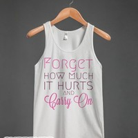 Forget How Much it Hurts and Carry On-Unisex White Tank