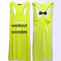 I'm here to workout not socialize  work out  bow tank top PK_336