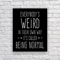 Wall Art 'Everybody's Weird' Print 5x7, 8x10, 11x14 Motivational Inspirational Typography Black & White Art Print Wall Decor Dorm Decor