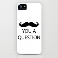 I Mustache You a Question iPhone & iPod Case by Good Sense