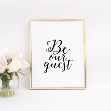 Be Our Guest printable,Home Decor,Home Sweet Home,Welcoming Gift,New Home Gift,Home Sign,Printable Art,Inspirational Poster,Welcome Sign