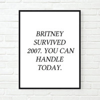 Typographic Print- Quote art print wall decor britney survived 2007 quote pintrest mug  -Typography poster tumblr room decor - funny quote