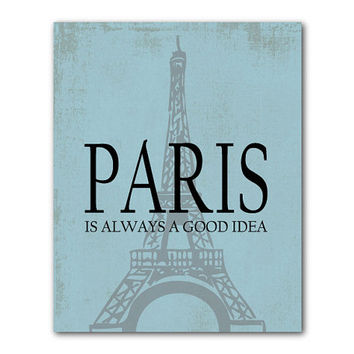 Paris is always a good idea - Eiffel Tower France 8 x 10 or larger print - Typography Word Art - Chalkboard, Light vintage, Blue distressed