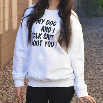 Oversized My Dog and I Talk S*#@ About You Sweatshirt. Womens Dog Mom Sweatshirt. Pullover Mature Sweatshirt. Funny Dog Sweatshirt. Dog Mom.