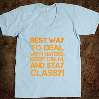 Best way to deal with haters: Keep calm, and stay classy! shirt