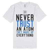 Never Trust an Atom They Make Up Everything T-Shirt-White T-Shirt