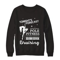 Tonight's Forecast Pole Dancing With A Chance Of Bruising Sweatshirt
