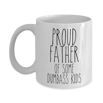 Proud Father of Some Dumbass Kids Mug Funny Dad Coffee Cup for Father's Day