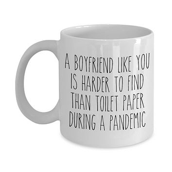 A Boyfriend Like You is Harder to Find Than Toilet Paper Mug Funny Quarantine Coffee Cup