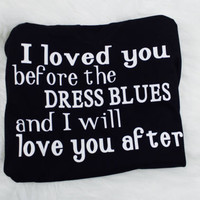 I loved you before the dress blues and I will love you after