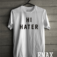 Hi Hater Shirt, Bye Hater T-shirt, T-shrit with sayings, 100% Cotton Hi Hater Bye Hater Front and Back Print Unisex Outfit