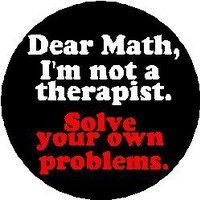 """DEAR MATH - I'M NOT A THERAPIST - SOLVE YOUR OWN PROBLEMS 1.25"""" Button Badge Pin"""