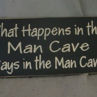 What Happens In The Man Cave Stays In The Man Cave   icehousecrafts - Folk Art & Primitives on ArtFire