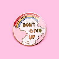 Don't Give Up Enamel Pin