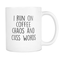 I Run on Coffee Chaos and Cuss Words Sarcastic and Funny Sayings Coffee & Tea Mugs Gifts for mom, dad, brother sister, wife, best friends, coworkers & teachers