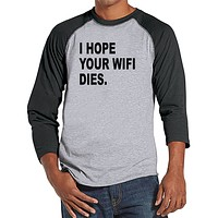 Men's Funny Shirt - I Hope Your Wifi Dies - Funny Mens Shirts - Fun Tech Shirt - Grey Baseball Tee - Gift for Him - Funny Gift Idea for Dad