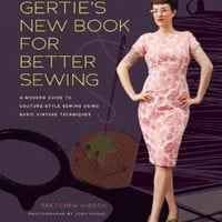 Gertie's New Book for Better Sewing:: A Modern Guide to Couture-Style Sewing Using Basic Vintage Techniques