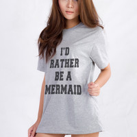 Id Rather Be a Mermaid Shirt Teen Girls Women Fashion Trends Tumblr Hipster Instagram Outfit Styles Tshirt Birthdays Gifts