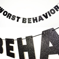WORST BEHAVIOR Glitter Banner Wall Hanging - Drake Lyrics - Sparkly Black - Party Decoration - More colors available