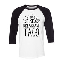 Ain't No Taco Like a Breakfast Taco Baseball Tee