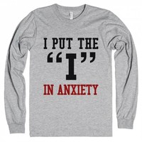 """I PUT THE """"I"""" IN ANXIETY"""