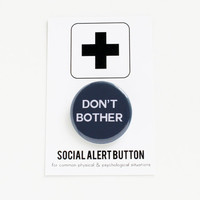 DON'T BOTHER Social Alert Button Funny Button, office humor, gag gift