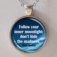 Allen Ginsberg Quote Necklace- Follow your inner moonlight don't hide the madness- Quotes Series