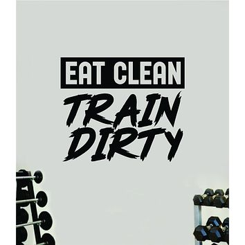 Eat Clean Train Dirty V2 Quote Wall Decal Sticker Vinyl Art Decor Bedroom Room Boy Girl Inspirational Motivational Gym Fitness Health Exercise Lift Beast