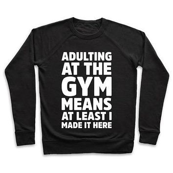 ADULTING AT THE GYM MEANS AT LEAST I MADE IT HERE WHITE PRINT CREWNECK SWEATSHIRT