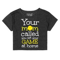 Softball Crop Top Your Mom called you left your game at