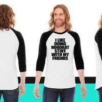 I Like Doing Hoodrat Stuff With My Friends American Apparel Unisex 3/4 Sleeve T-Shirt