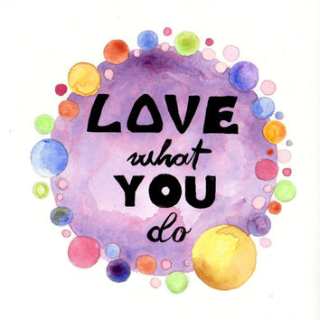 """Original watercolor Painting - """"Love What you Do"""" Quote Hand Lettering"""