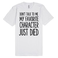 DON'T TALK TO ME MY FAVORITE CHARACTER JUST DIED | Fitted T-Shirt | SKREENED