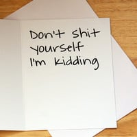 Card For New Boyfriend, Quirky Card, Naughty Card, Love Card, Sarcastic Card, Don't Shit Yourself, Gift For Him, Funny Note Card, Sarcasm
