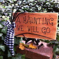 A Haunting We Will Go Handmade Wooden Halloween sign, Wall Hanging, Rustic Decor, Door Hanging Halloween Wooden Craft