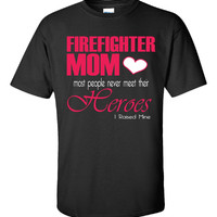 Firefighter Mom Most People Never Meet Their Heroes - Unisex Tshirt