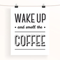 Wake up and smell the coffee - kitchen print - home decor wall art - coffee poster - black and white - monochrome art - typography print
