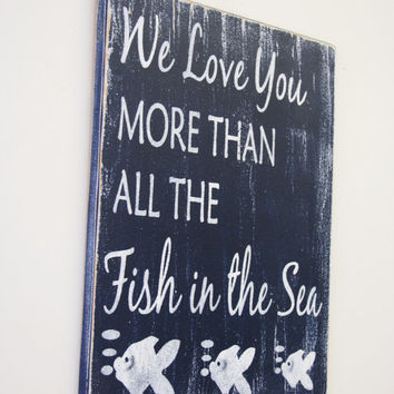 We Love You More Than All The Fish In The Sea Wood Sign Boys Nursery Girls Nursery Distressed Wood Nautical Nursery Beach Nursery